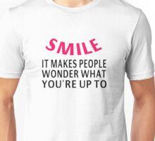Smile. It Makes People Wonder What You're Up To Unisex T-Shirt