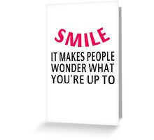 Smile. It Makes People Wonder What You're Up To Greeting Card
