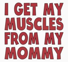 I Get My Muscles From My Mommy Baby Tee