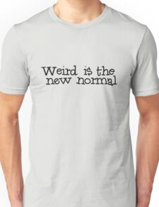Weird is the new normal Unisex T-Shirt