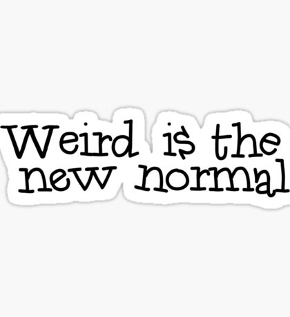 Weird is the new normal Sticker