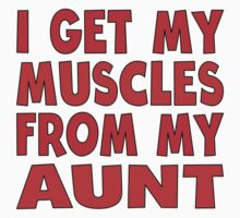 I Get My Muscles From My Aunt Kids Tee