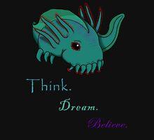 Think. Dream. Believe. Unisex T-Shirt