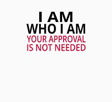 I Am Who I Am. Your Approval Is Not Needed T-Shirt