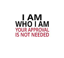 I Am Who I Am. Your Approval Is Not Needed Photographic Print