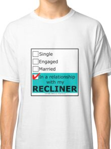 In A Relationship With My Recliner Classic T-Shirt