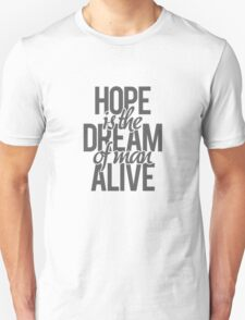 Hope is the dream of a man awake. Unisex T-Shirt