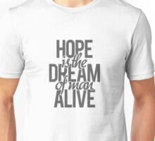 Hope is the dream of a man awake. Unisex T-Shirt