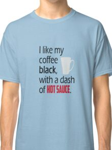 Coffee with a Dash of Hot Sauce Classic T-Shirt