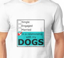 In A Relationship With My Dogs Unisex T-Shirt
