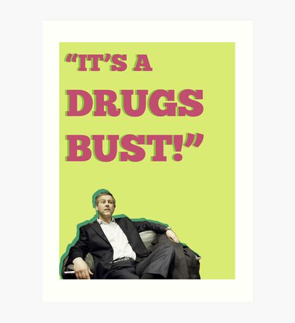 It's a Drugs Bust! Art Print