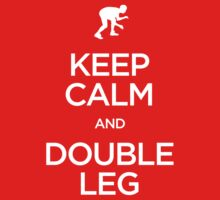 Keep Calm and Double Leg (Wrestling) by bammydfbb