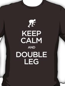 Keep Calm and Double Leg (Wrestling) T-Shirt
