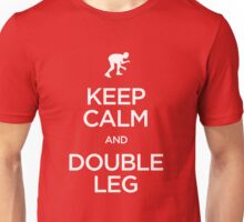 Keep Calm and Double Leg (Wrestling) Unisex T-Shirt