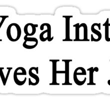 This Yoga Instructor Loves Her Job  Sticker
