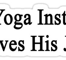 This Yoga Instructor Loves His Job  Sticker
