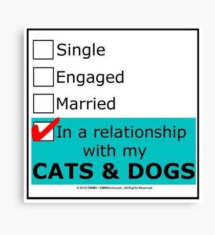 In A Relationship With My Cats & Dogs Canvas Print