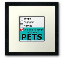 In A Relationship With My Pets Framed Print