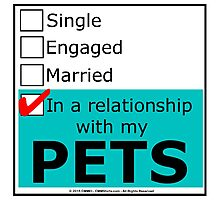In A Relationship With My Pets Photographic Print