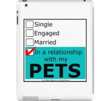 In A Relationship With My Pets iPad Case/Skin