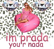 Paris Hilton - I'm Prada you r nada by 50shadestore