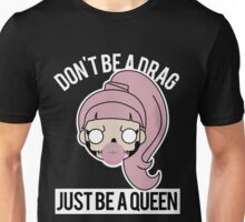 Don't be a Drag, Just be a Queen Unisex T-Shirt