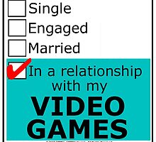 In A Relationship With My Video Games by cmmei