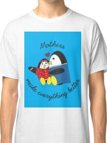 Mothers Make Everything Better  Classic T-Shirt