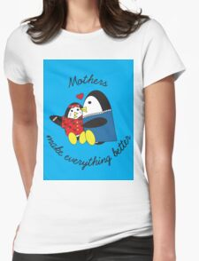 Mothers Make Everything Better  Womens Fitted T-Shirt