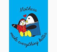 Mothers Make Everything Better  Unisex T-Shirt