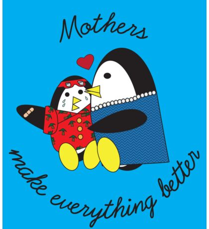 Mothers Make Everything Better  Sticker