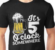It's 5 O'clock somewhere Unisex T-Shirt