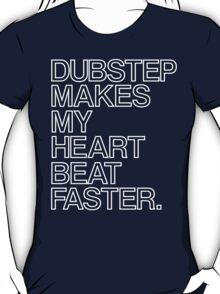 Dubstep Makes My heart Beat Faster T-Shirt