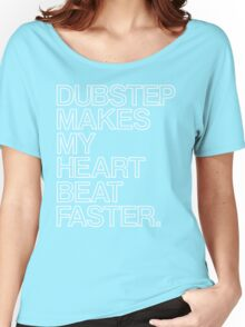 Dubstep Makes My heart Beat Faster Women's Relaxed Fit T-Shirt