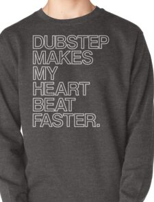 Dubstep Makes My heart Beat Faster Pullover