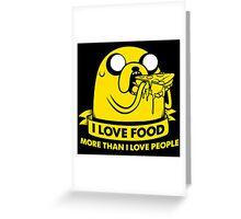 I love food more than I love people Greeting Card