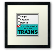 In A Relationship With My Trains Framed Print
