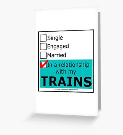 In A Relationship With My Trains Greeting Card