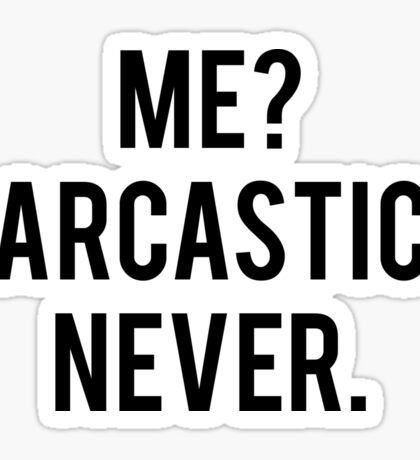 Me Sarcastic Never Sticker