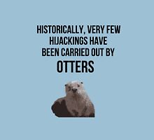 Very few hijackings have been carried out by otters Unisex T-Shirt