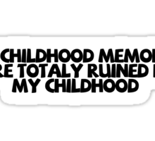 My childhood memories are totally ruined by my childhood Sticker