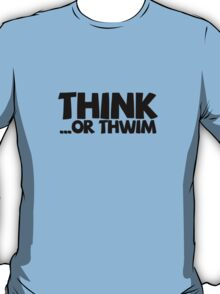 Think ...or thwim T-Shirt
