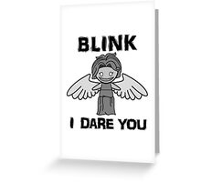 BLINK, I DARE YOU Greeting Card