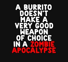 A burrito doesn't make a very good weapon of choice in a Zombie Apocalypse T-Shirt