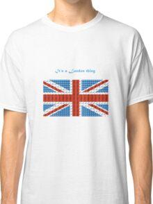 its a london thing Classic T-Shirt
