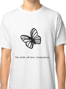 This Action Will Have Consequences... Classic T-Shirt