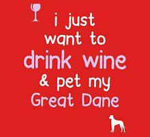 Drink Wine & Pet My Great Dane.. T-Shirt