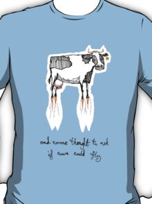 and no-one thought to ask if cows could fly T-Shirt