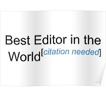 Best Editor in the World - Citation Needed! Poster
