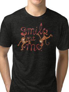 Smile at me! Tri-blend T-Shirt